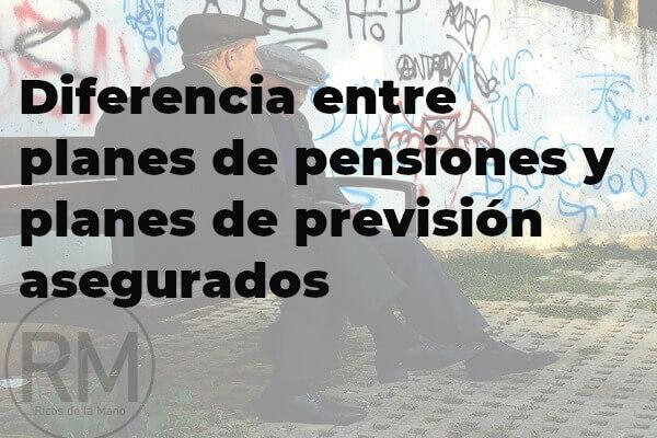 Diferencia entre planes de pensiones y planes de previsión asegurados (1)